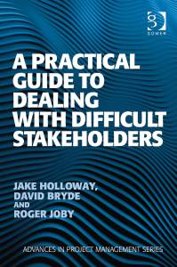 Practical-Guide-to-Dealing-with-Difficult-Stakeholders,-A-9781409407379